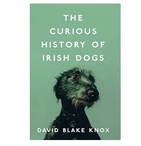 the-curious-history-of-irish-dogs-by-david-blake-knox
